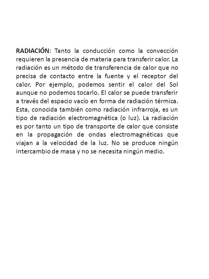 RADIACIÓN: Tanto la conducción como la convección requieren la presencia de materia para transferir calor. La radiación es un método de transferencia