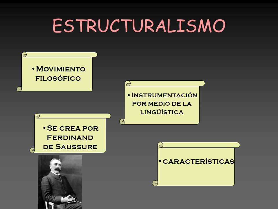 ESTRUCTURALISMO Movimiento filosófico Se crea por Ferdinand de Saussure Instrumentación por medio de la lingüística características