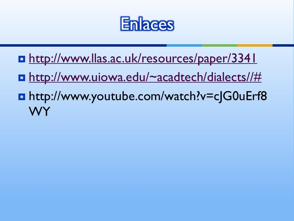 http://www.llas.ac.uk/resources/paper/3341 http://www.uiowa.edu/~acadtech/dialects//# http://www.youtube.com/watch v=cJG0uErf8 WY