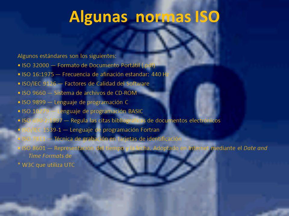 ISO/IEC 8652:1995 Lenguaje de programación Ada ISO 9000 Sistemas de Gestión de la Calidad – Fundamentos y vocabulario ISO 9001 Sistemas de Gestión de la Calidad – Requisitos ISO 9004 Sistemas de Gestión de la Calidad – Directrices para la mejora del desempeño ISO 10646 Universal Character Set ISO/IEC 11172 MPEG-1 ISO/IEC 11801 Sistemas de cableado para telecomunicación de multipropósito ISO/IEC 13818 MPEG-2 ISO 14000 Estándares de Gestión Medioambiental en entornos de producción ISO/IEC 14496 MPEG-4 ISO/IEC 15444 JPEG 2000 ISO/IEC 15504 Mejora y evaluación de procesos de desarrollo de software ISO 26300 Open Document ISO/IEC 27001 Sistema de Gestión de Seguridad de la Información ISO/IEC 29119 Pruebas de Software