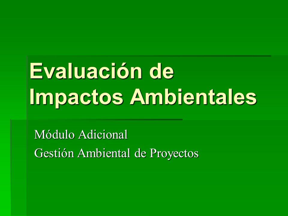 Evaluación de Impactos Ambientales Módulo Adicional Gestión Ambiental de Proyectos