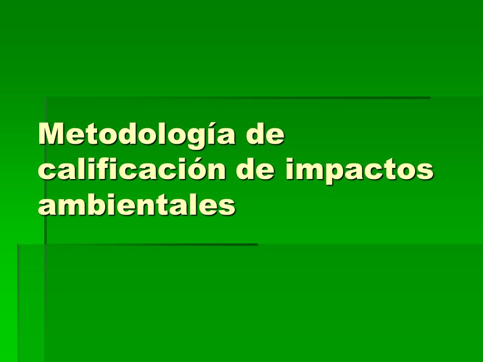 Metodología de Evaluación Ambiental Valora los impactos directos (aquellos causados por los aspectos ambientales de la operación) de acuerdo a los siguientes criterios: Valora los impactos directos (aquellos causados por los aspectos ambientales de la operación) de acuerdo a los siguientes criterios: Naturaleza (N) Naturaleza (N) Intensidad (I) Intensidad (I) Extensión (E) Extensión (E) Momento (M) Momento (M) Persistencia (P) Persistencia (P) Reversibilidad (R) Reversibilidad (R) Sinergia (S) Acumulación (A) Efecto (Ef) Periodicidad (Pd) Recuperabilidad (Rc)