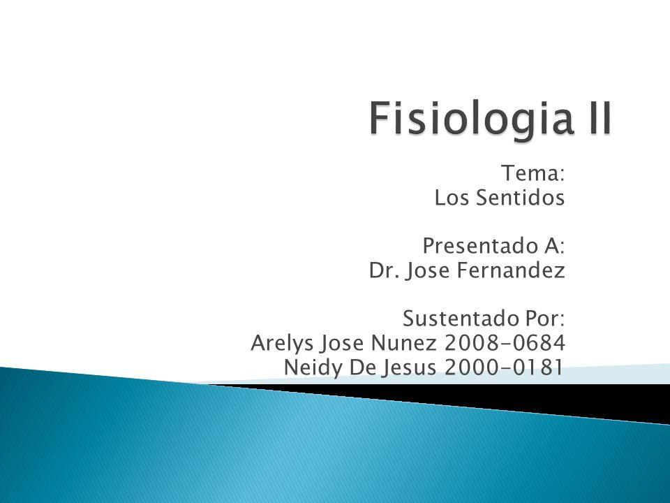 Tema: Los Sentidos Presentado A: Dr. Jose Fernandez Sustentado Por: Arelys Jose Nunez 2008-0684 Neidy De Jesus 2000-0181