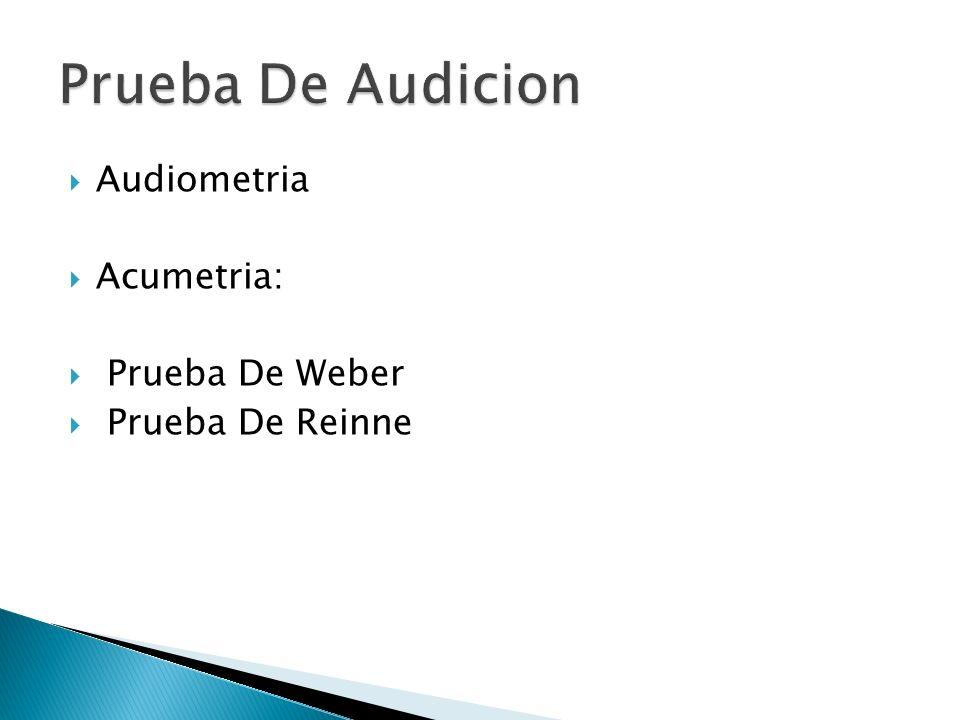 Audiometria Acumetria: Prueba De Weber Prueba De Reinne