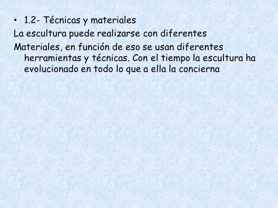TÉCNICAS MATERIALES Talla: se trabaja por sustracción hasta tener la forma deseada.