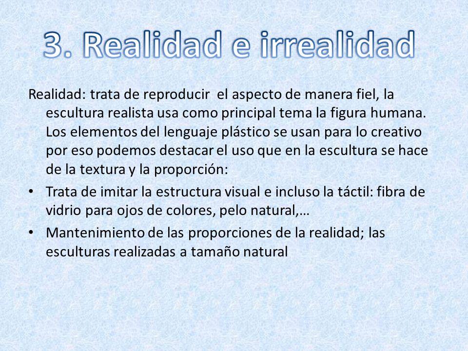 Realidad: trata de reproducir el aspecto de manera fiel, la escultura realista usa como principal tema la figura humana. Los elementos del lenguaje pl