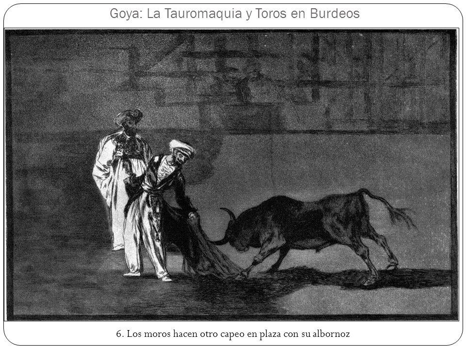 Goya: La Tauromaquia y Toros en Burdeos 6. Los moros hacen otro capeo en plaza con su albornoz