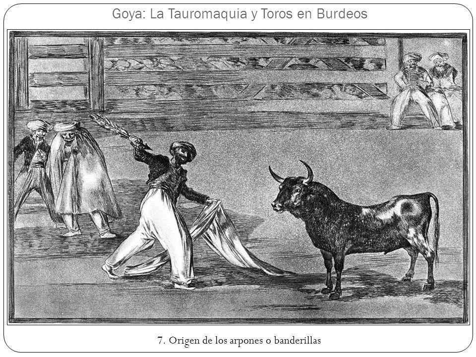 Goya: La Tauromaquia y Toros en Burdeos 7. Origen de los arpones o banderillas