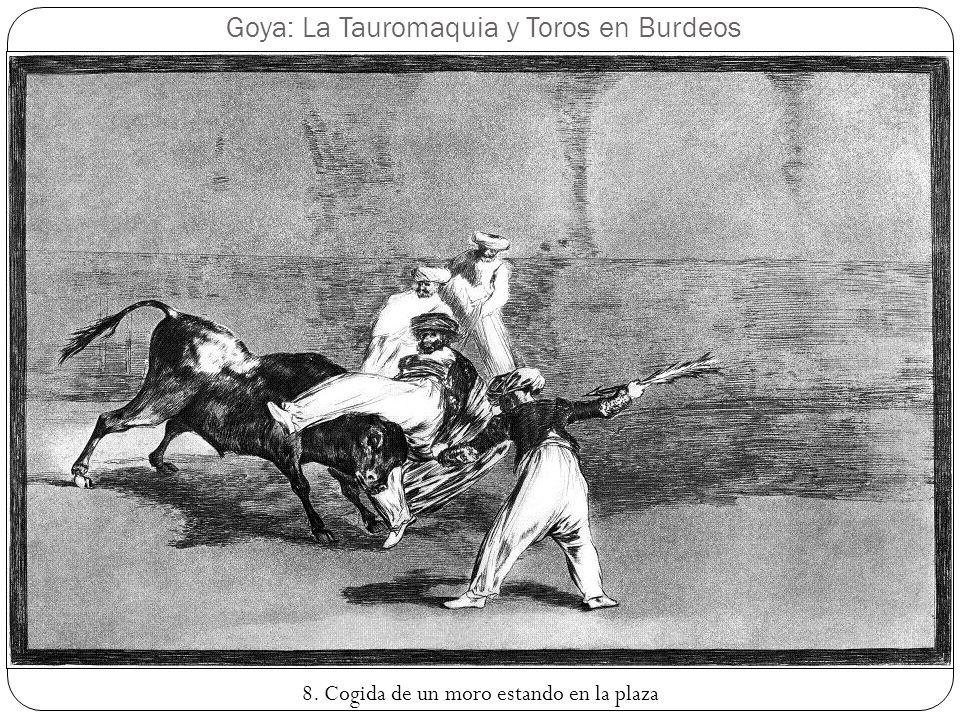 Goya: La Tauromaquia y Toros en Burdeos 8. Cogida de un moro estando en la plaza