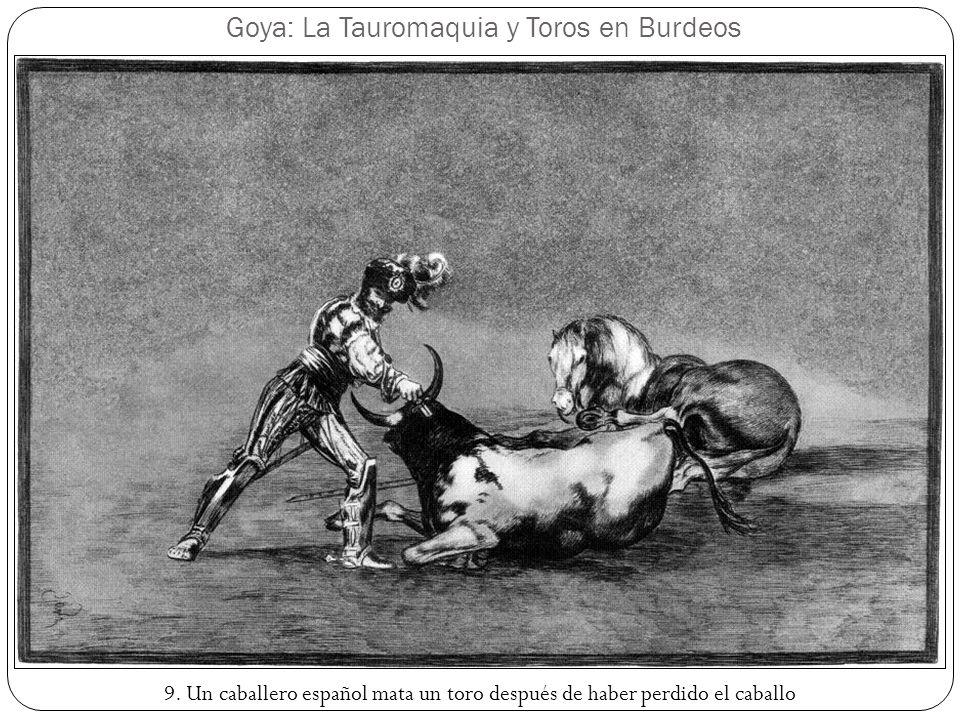 Goya: La Tauromaquia y Toros en Burdeos 9. Un caballero español mata un toro después de haber perdido el caballo
