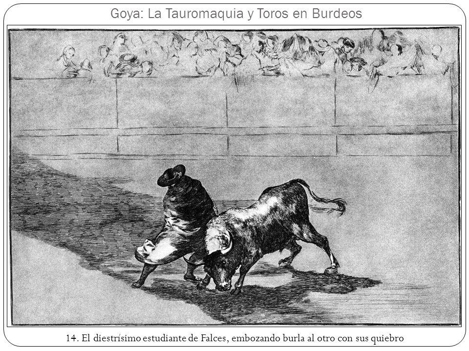 Goya: La Tauromaquia y Toros en Burdeos 14. El diestrísimo estudiante de Falces, embozando burla al otro con sus quiebro
