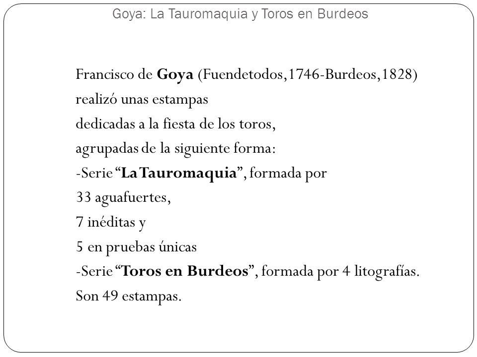 Goya: La Tauromaquia y Toros en Burdeos En la ciudad francesa de Burdeos, entre 1824 y 1825 Goya realizó una serie de cuatro litografías representando con estilo expresionista novilladas y festejos populares