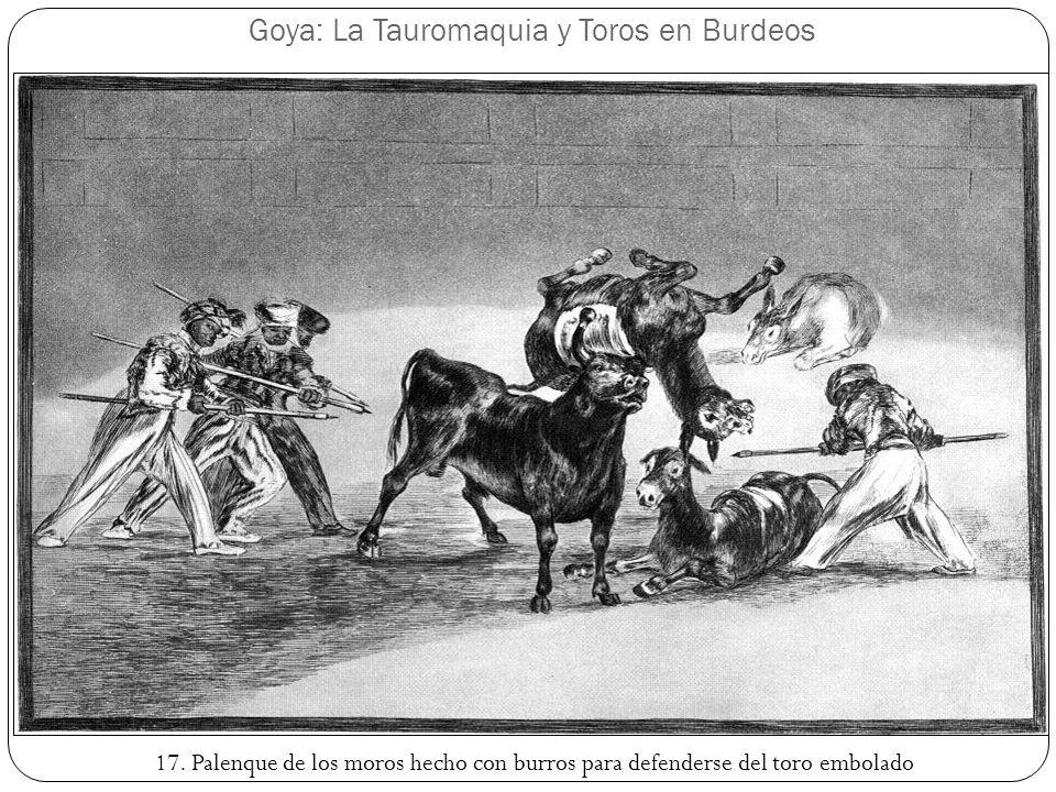 Goya: La Tauromaquia y Toros en Burdeos 17. Palenque de los moros hecho con burros para defenderse del toro embolado