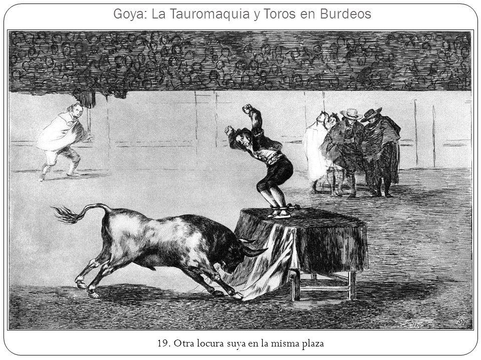 Goya: La Tauromaquia y Toros en Burdeos 19. Otra locura suya en la misma plaza