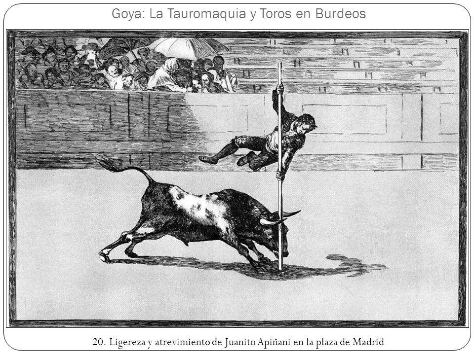 Goya: La Tauromaquia y Toros en Burdeos 20. Ligereza y atrevimiento de Juanito Apiñani en la plaza de Madrid