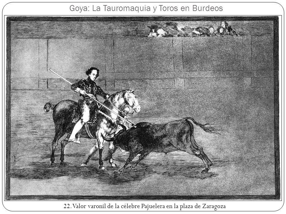 Goya: La Tauromaquia y Toros en Burdeos 22. Valor varonil de la célebre Pajuelera en la plaza de Zaragoza