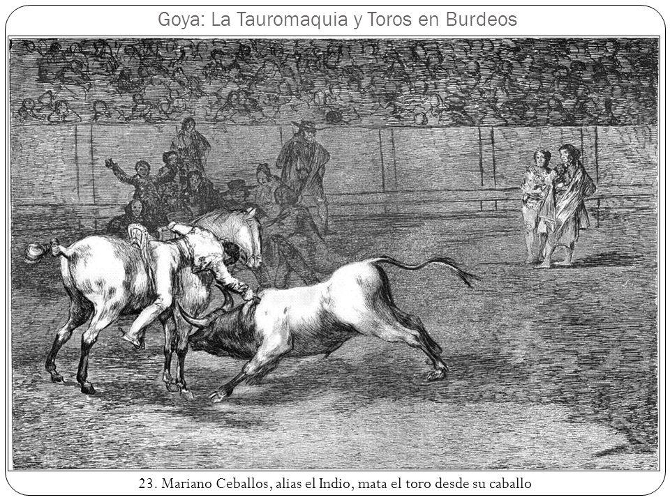 Goya: La Tauromaquia y Toros en Burdeos 23. Mariano Ceballos, alias el Indio, mata el toro desde su caballo