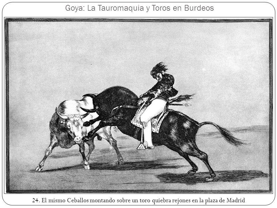 Goya: La Tauromaquia y Toros en Burdeos 24. El mismo Ceballos montando sobre un toro quiebra rejones en la plaza de Madrid