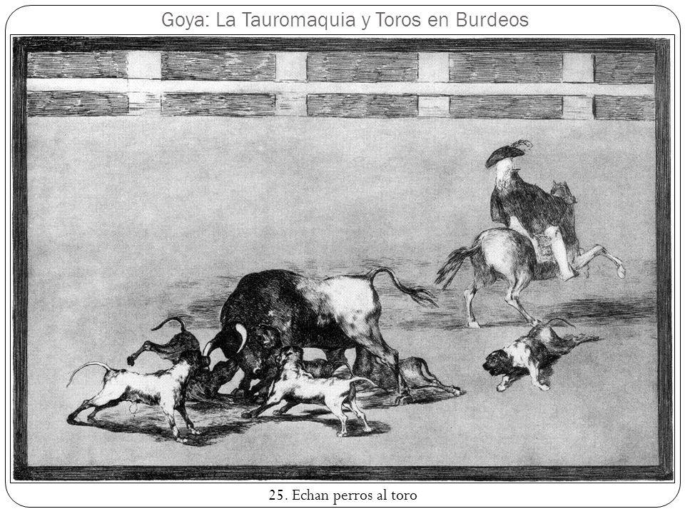 Goya: La Tauromaquia y Toros en Burdeos 25. Echan perros al toro