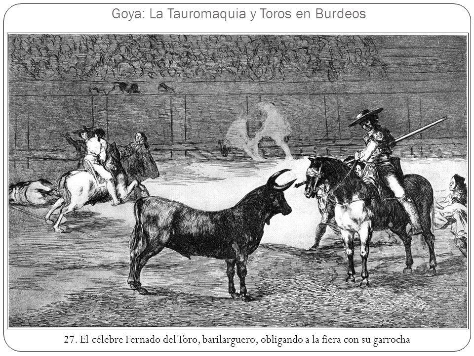 Goya: La Tauromaquia y Toros en Burdeos 27. El célebre Fernado del Toro, barilarguero, obligando a la fiera con su garrocha