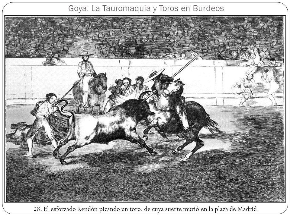 Goya: La Tauromaquia y Toros en Burdeos 28. El esforzado Rendón picando un toro, de cuya suerte murió en la plaza de Madrid