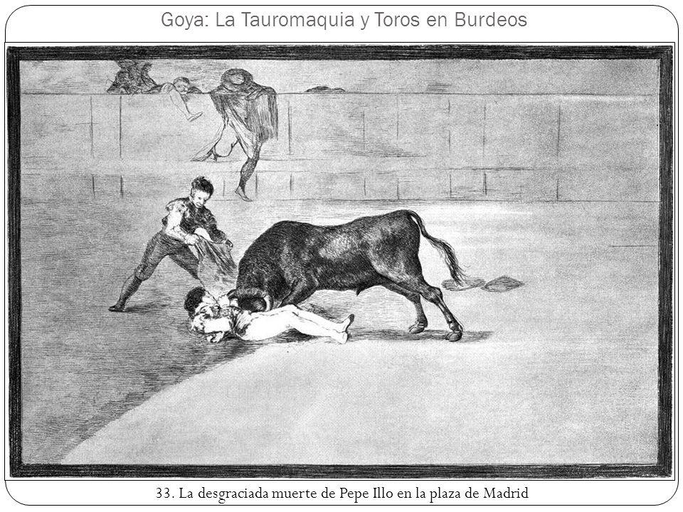 Goya: La Tauromaquia y Toros en Burdeos 33. La desgraciada muerte de Pepe Illo en la plaza de Madrid