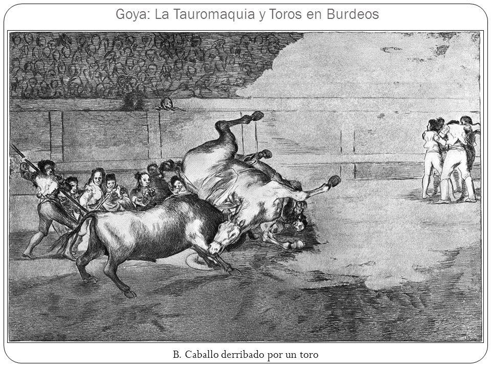 Goya: La Tauromaquia y Toros en Burdeos B. Caballo derribado por un toro
