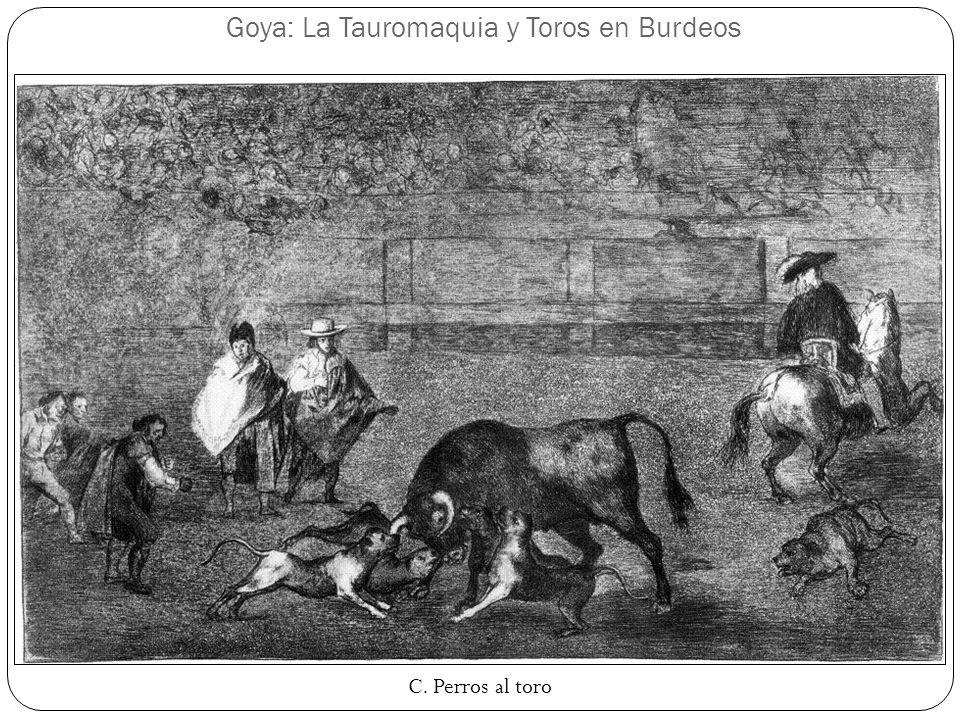 Goya: La Tauromaquia y Toros en Burdeos C. Perros al toro
