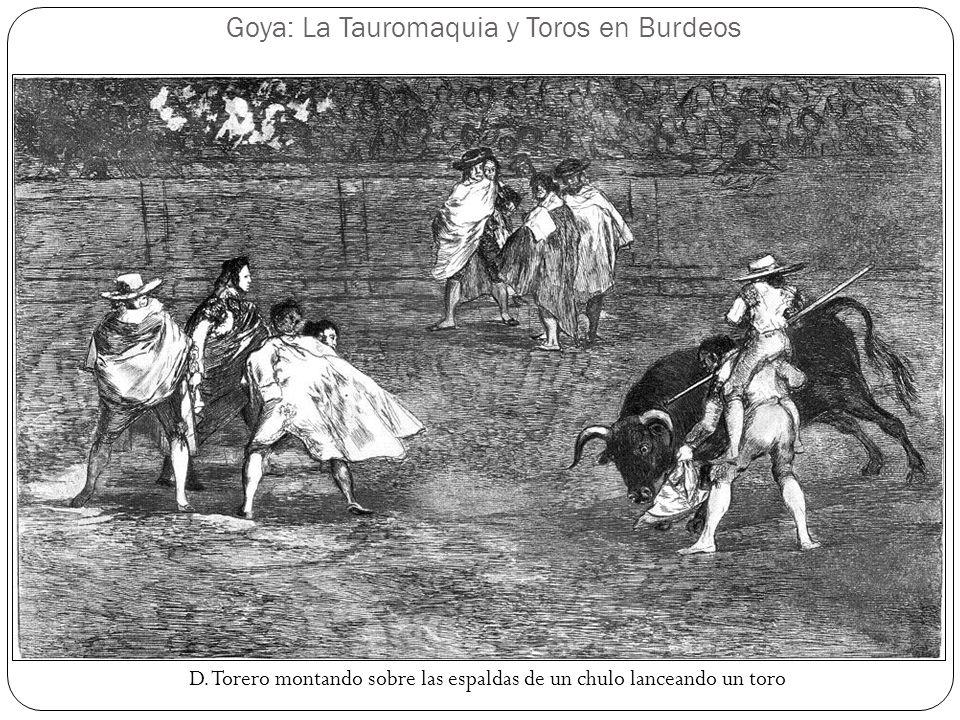 Goya: La Tauromaquia y Toros en Burdeos D. Torero montando sobre las espaldas de un chulo lanceando un toro