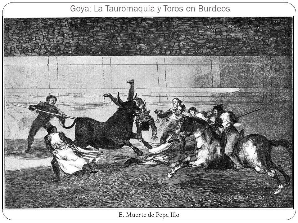 Goya: La Tauromaquia y Toros en Burdeos E. Muerte de Pepe Illo