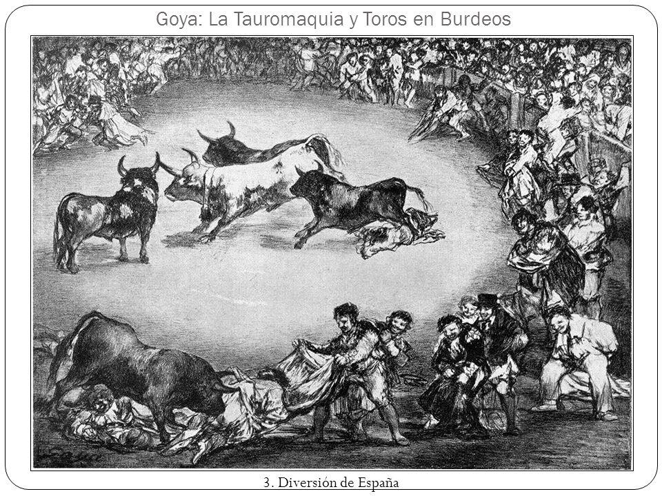Goya: La Tauromaquia y Toros en Burdeos 3. Diversión de España