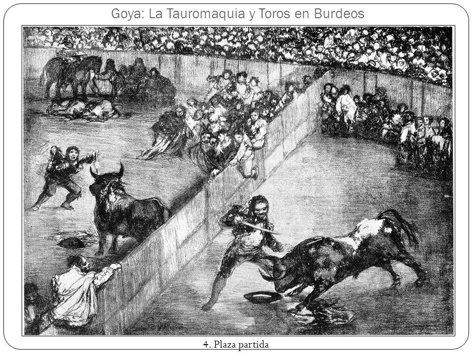 Goya: La Tauromaquia y Toros en Burdeos 4. Plaza partida