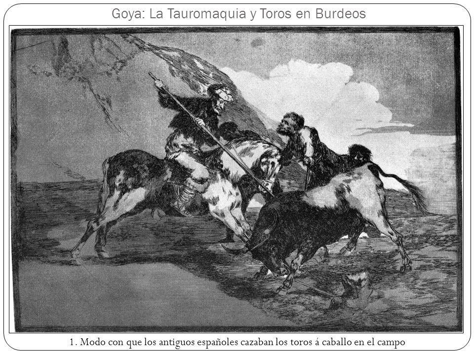 Goya: La Tauromaquia y Toros en Burdeos 1. Modo con que los antiguos españoles cazaban los toros á caballo en el campo