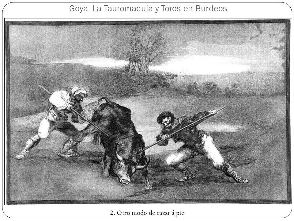 Goya: La Tauromaquia y Toros en Burdeos 2. Otro modo de cazar á pie