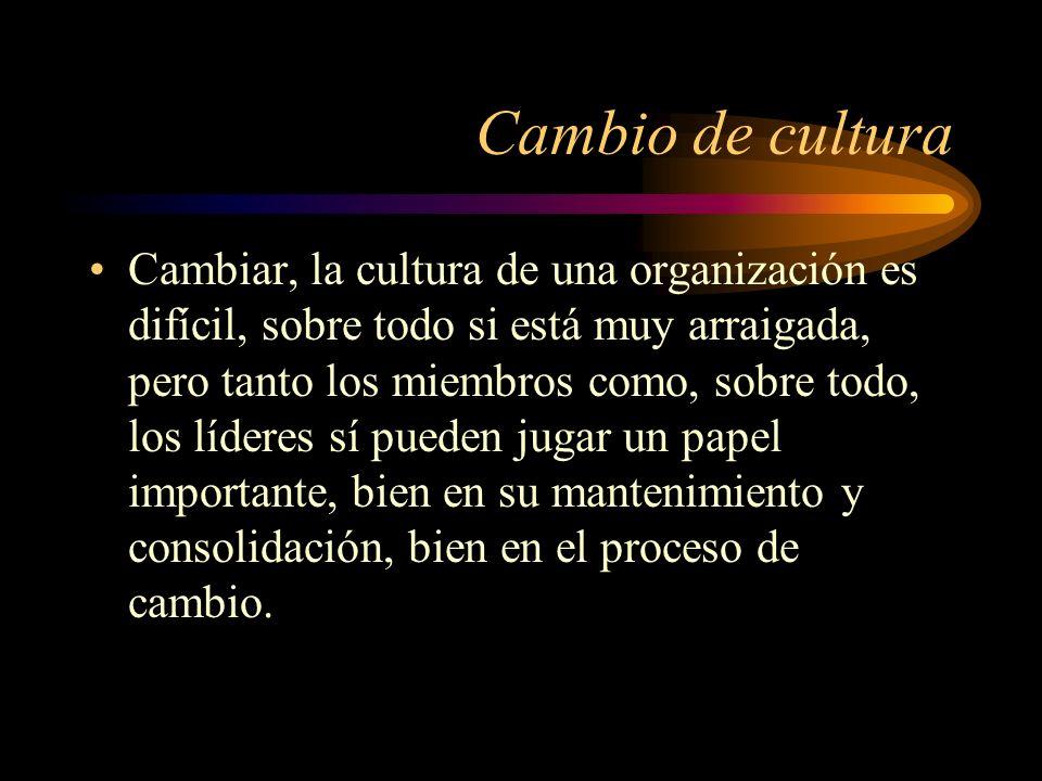 Cambio de cultura Cambiar, la cultura de una organización es difícil, sobre todo si está muy arraigada, pero tanto los miembros como, sobre todo, los