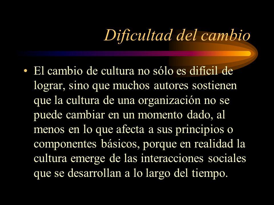 Dificultad del cambio El cambio de cultura no sólo es difícil de lograr, sino que muchos autores sostienen que la cultura de una organización no se pu