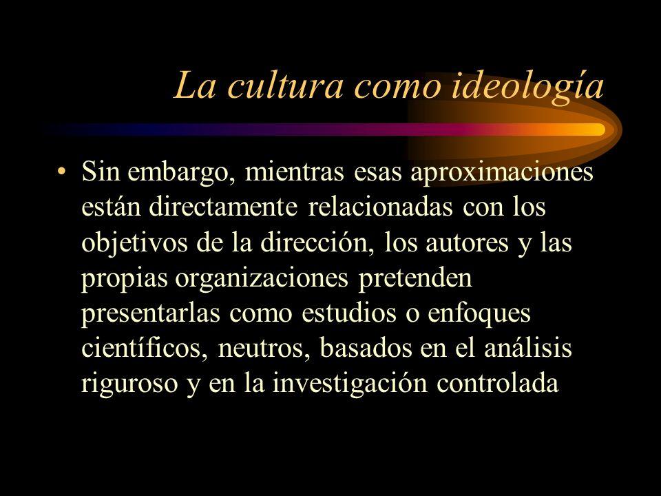 La cultura como ideología Sin embargo, mientras esas aproximaciones están directamente relacionadas con los objetivos de la dirección, los autores y l