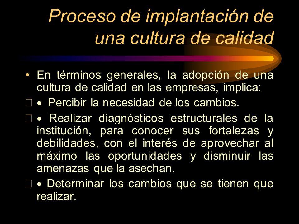 Proceso de implantación de una cultura de calidad En términos generales, la adopción de una cultura de calidad en las empresas, implica: Percibir la n