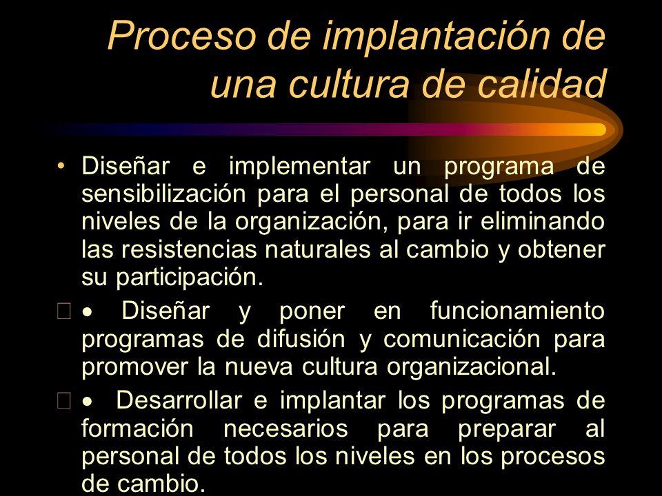 Proceso de implantación de una cultura de calidad Diseñar e implementar un programa de sensibilización para el personal de todos los niveles de la org
