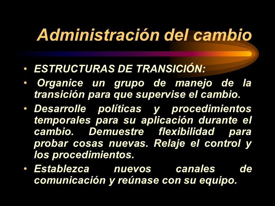 Administración del cambio ESTRUCTURAS DE TRANSICIÓN: Organice un grupo de manejo de la transición para que supervise el cambio. Desarrolle políticas y