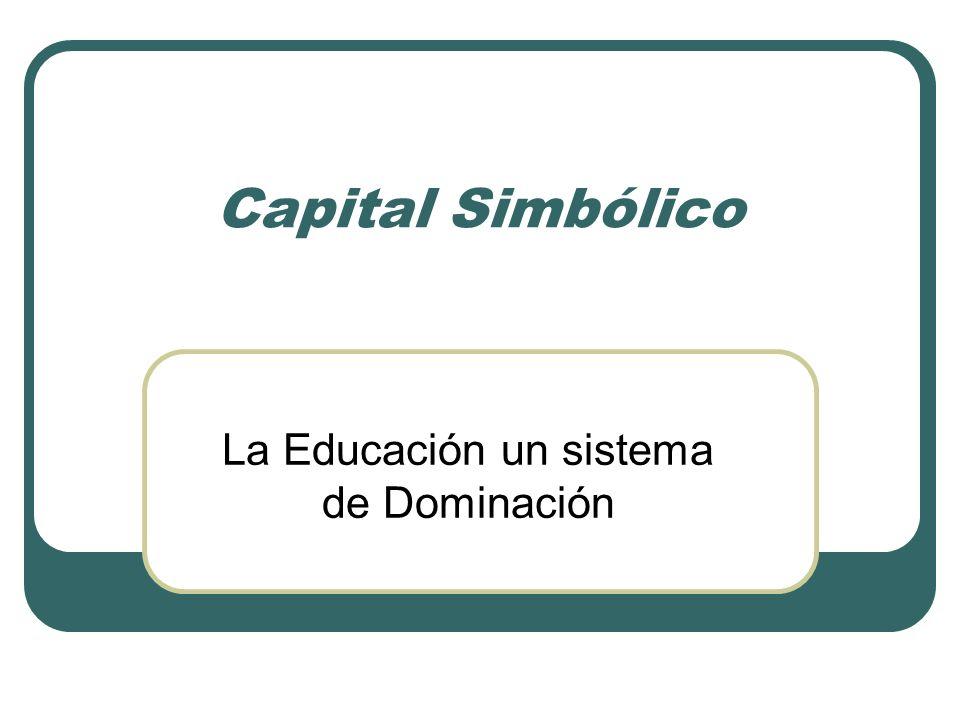 Capital Simbólico La Educación un sistema de Dominación