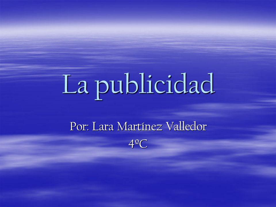 La publicidad Por: Lara Martínez Valledor 4ºC
