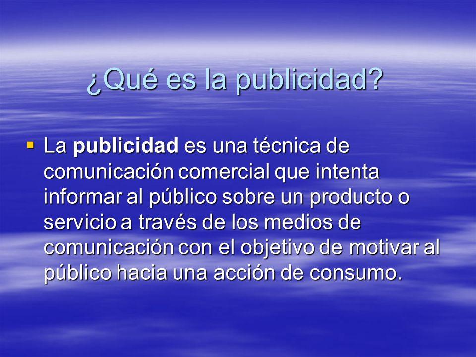 ¿Qué es la publicidad? La publicidad es una técnica de comunicación comercial que intenta informar al público sobre un producto o servicio a través de