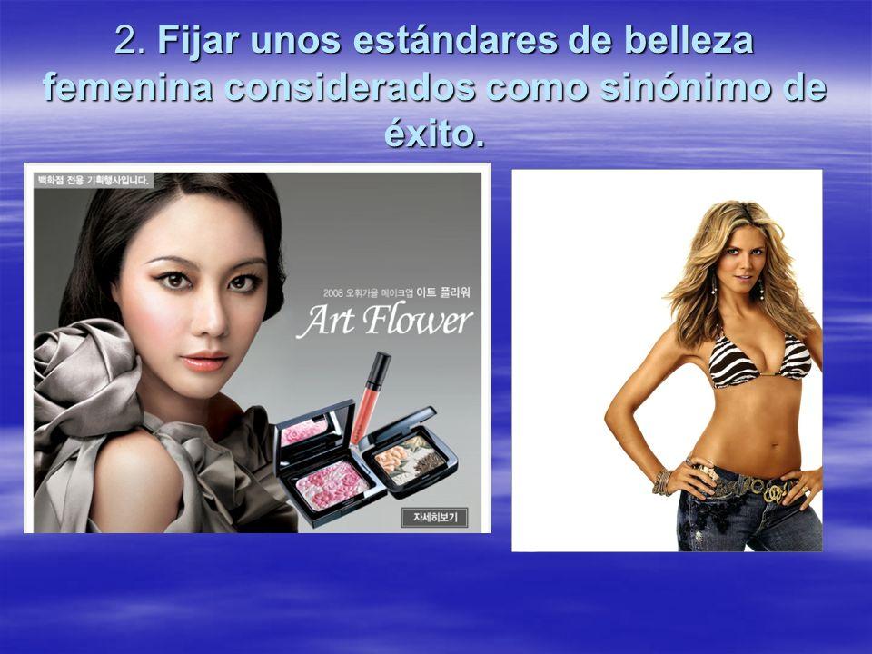 2. Fijar unos estándares de belleza femenina considerados como sinónimo de éxito.