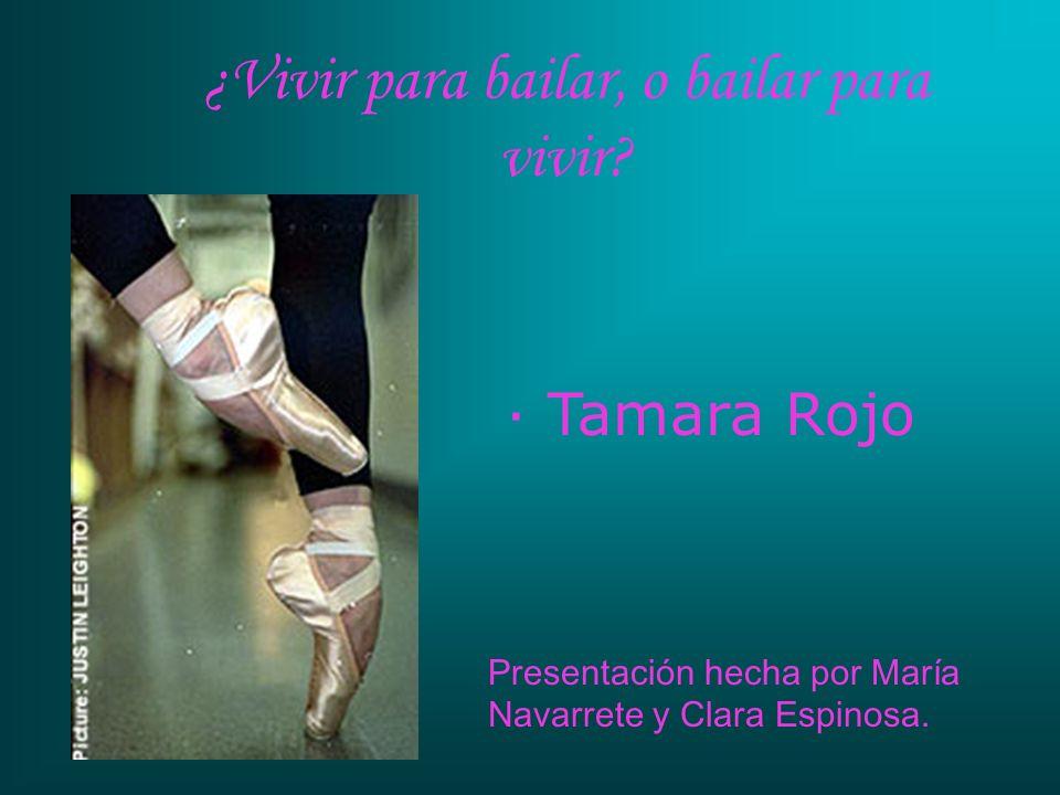 ¿Vivir para bailar, o bailar para vivir? Presentación hecha por María Navarrete y Clara Espinosa. · Tamara Rojo