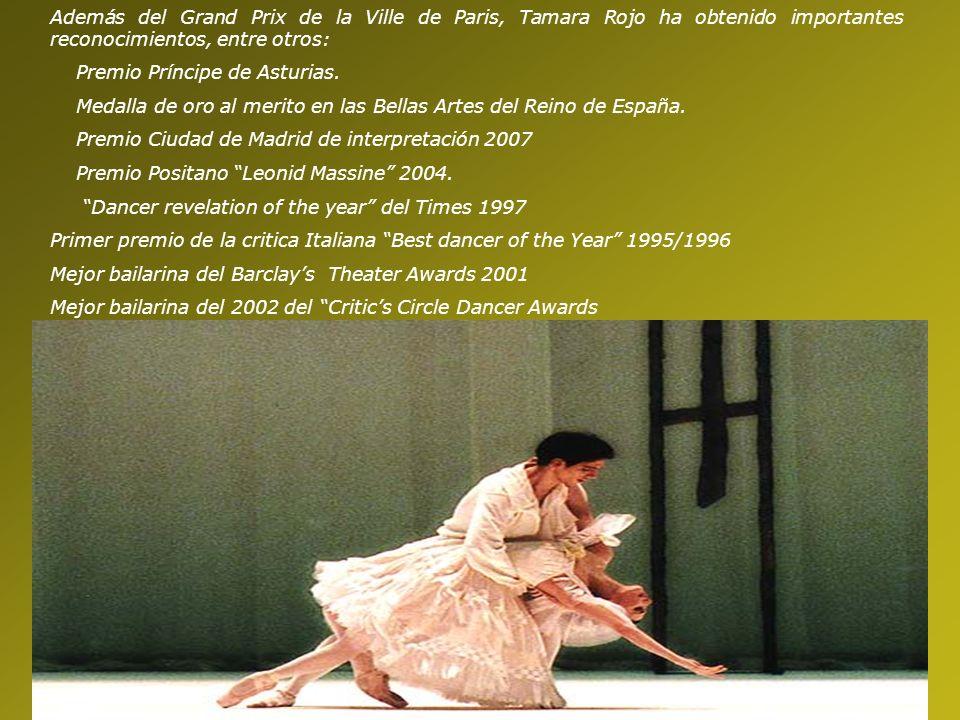 Además del Grand Prix de la Ville de Paris, Tamara Rojo ha obtenido importantes reconocimientos, entre otros: Premio Príncipe de Asturias. Medalla de