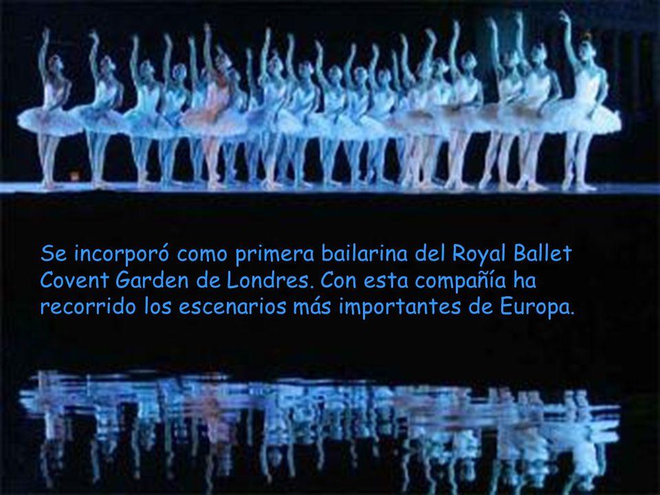 Se incorporó como primera bailarina del Royal Ballet Covent Garden de Londres. Con esta compañía ha recorrido los escenarios más importantes de Europa