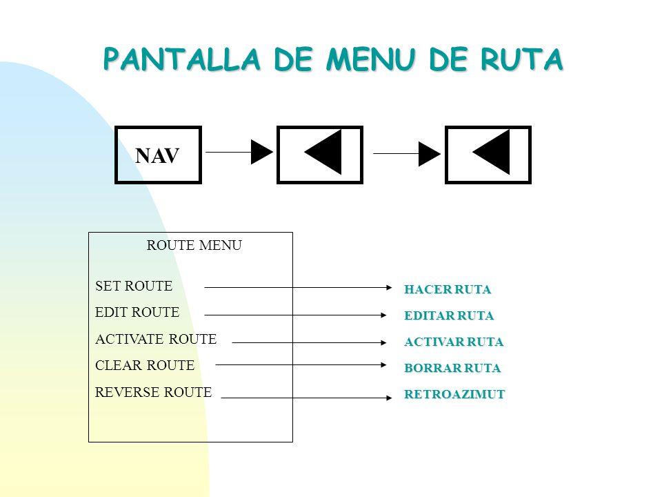 PANTALLA DE MENU DE RUTA NAV ROUTE MENU SET ROUTE EDIT ROUTE ACTIVATE ROUTE CLEAR ROUTE REVERSE ROUTE HACER RUTA EDITAR RUTA ACTIVAR RUTA BORRAR RUTA