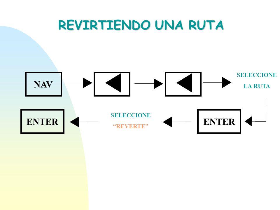 REVIRTIENDO UNA RUTA NAV SELECCIONE LA RUTA ENTER SELECCIONE REVERTE