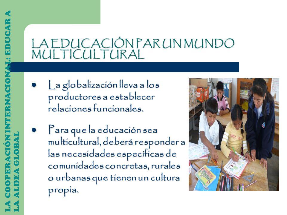 LA EDUCACIÓN PAR UN MUNDO MULTICULTURAL La globalización lleva a los productores a establecer relaciones funcionales. La globalización lleva a los pro